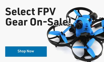 Shop Select FPV Gear On Sale
